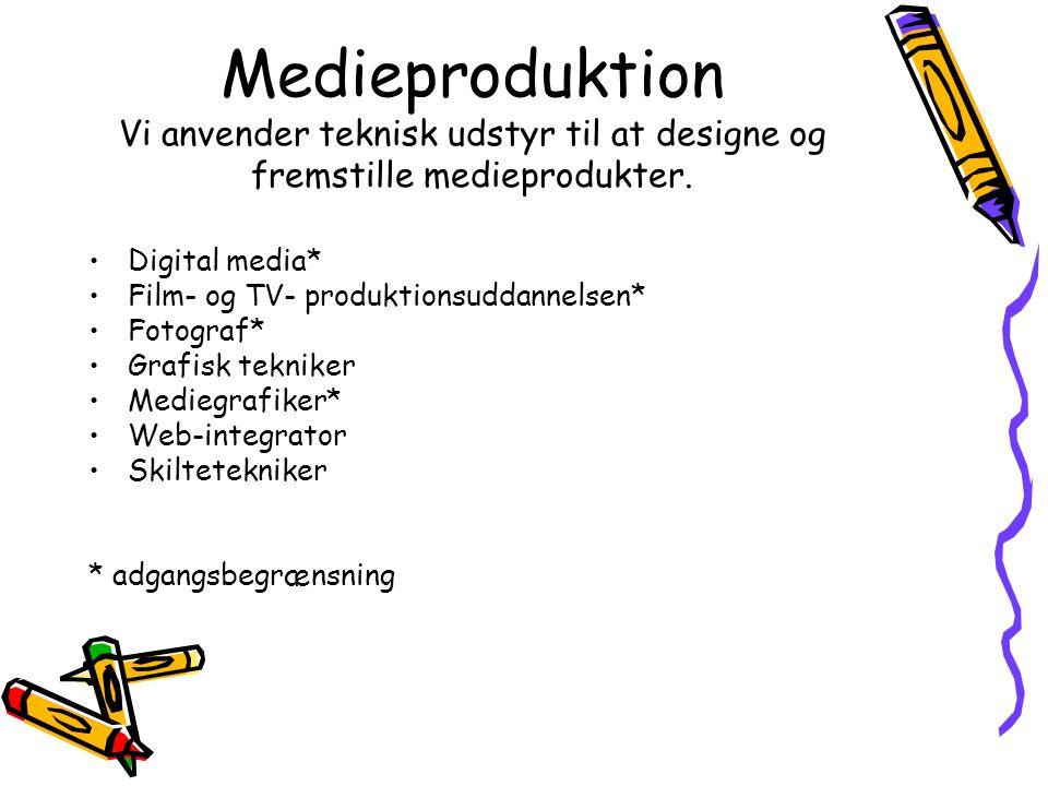 Medieproduktion Vi anvender teknisk udstyr til at designe og fremstille medieprodukter.