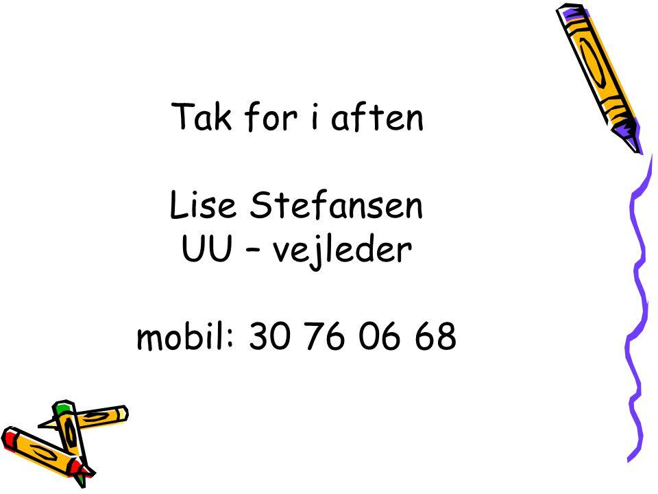 Tak for i aften Lise Stefansen UU – vejleder mobil: 30 76 06 68