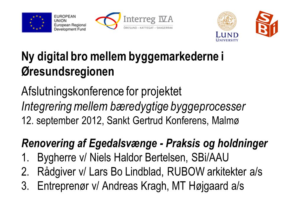 Ny digital bro mellem byggemarkederne i Øresundsregionen Afslutningskonference for projektet Integrering mellem bæredygtige byggeprocesser 12. september 2012, Sankt Gertrud Konferens, Malmø