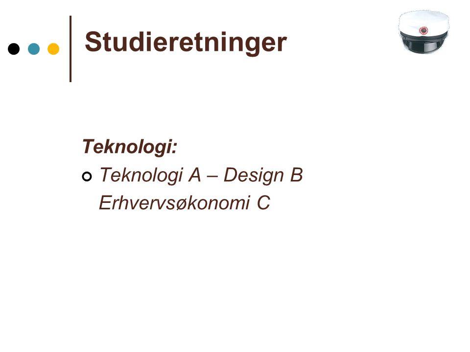 Studieretninger Teknologi: Teknologi A – Design B Erhvervsøkonomi C