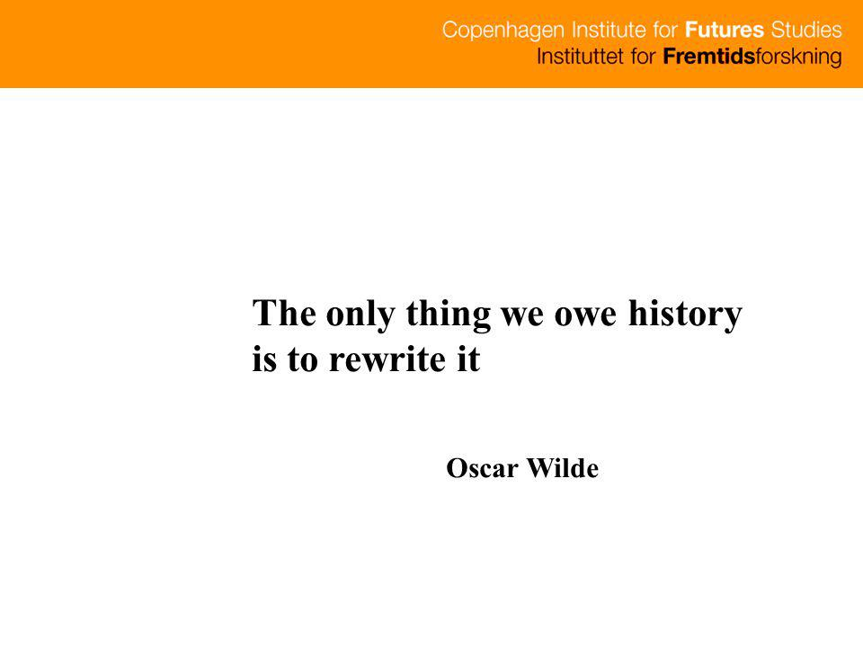 The only thing we owe history is to rewrite it