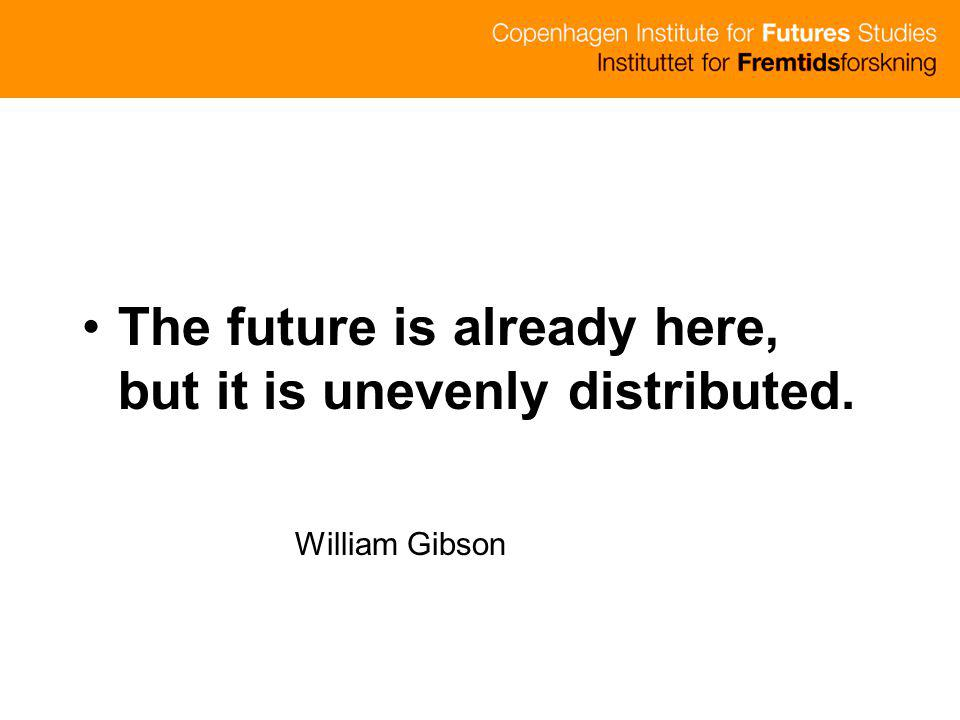 The future is already here, but it is unevenly distributed