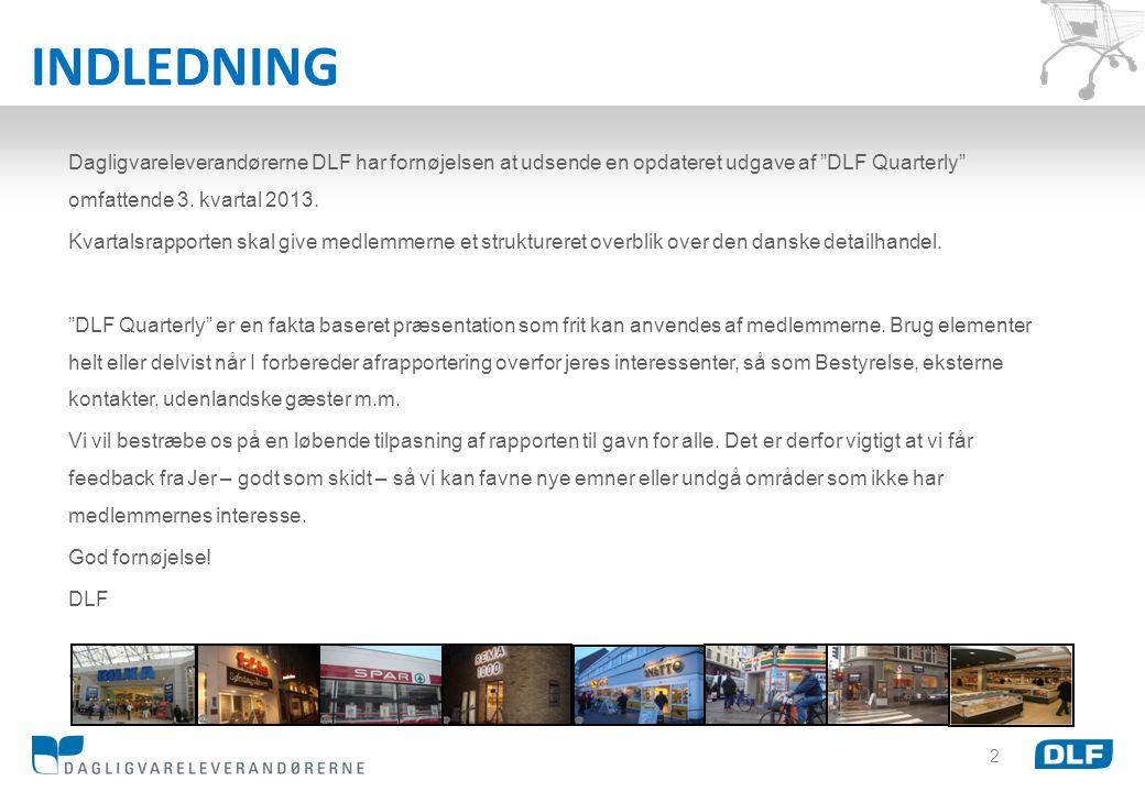 INDLEDNING Dagligvareleverandørerne DLF har fornøjelsen at udsende en opdateret udgave af DLF Quarterly omfattende 3. kvartal 2013.