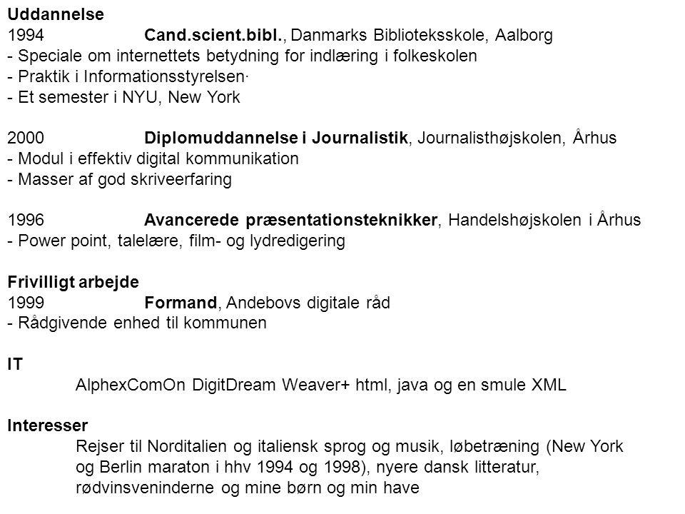 Uddannelse 1994 Cand.scient.bibl., Danmarks Biblioteksskole, Aalborg. - Speciale om internettets betydning for indlæring i folkeskolen.