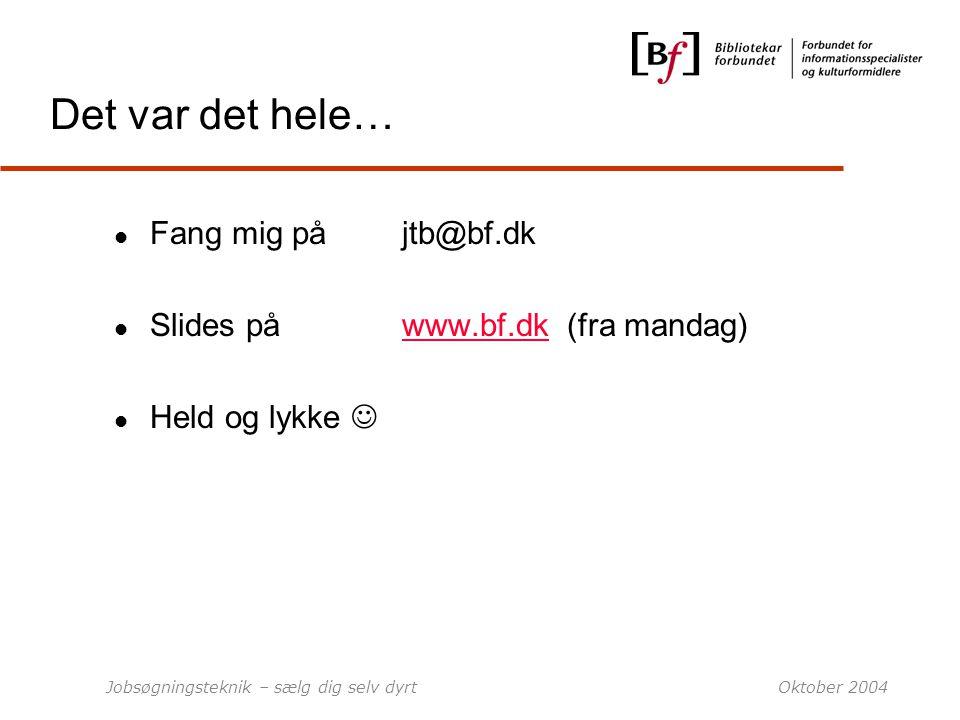 Det var det hele… Fang mig på jtb@bf.dk