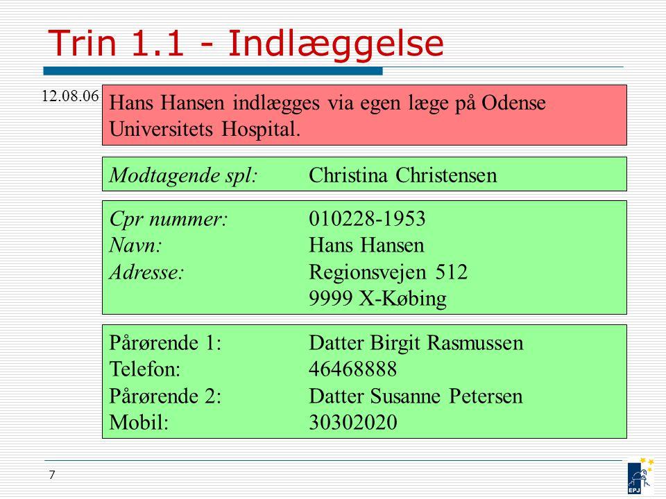 Trin 1.1 - Indlæggelse 12.08.06. Hans Hansen indlægges via egen læge på Odense Universitets Hospital.