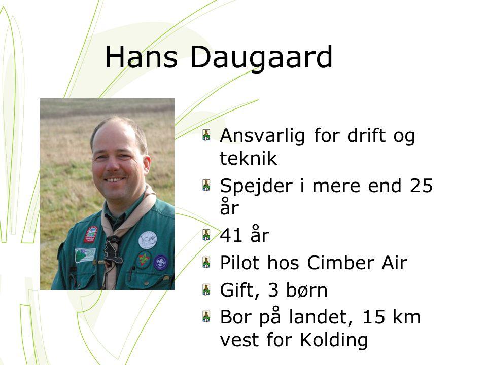 Hans Daugaard Ansvarlig for drift og teknik Spejder i mere end 25 år