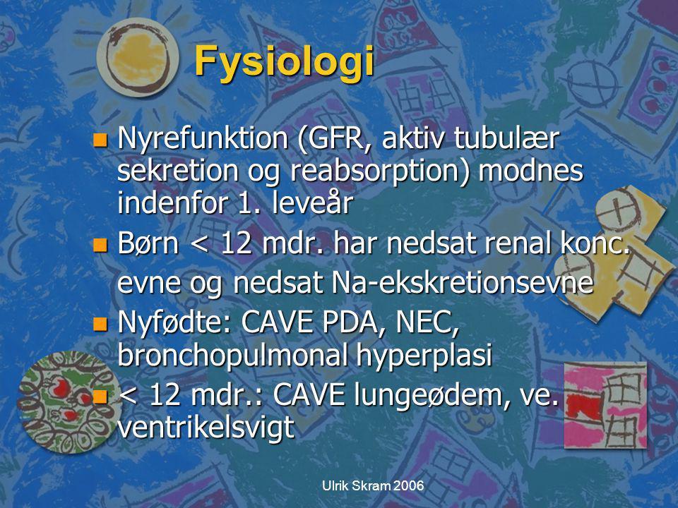 Fysiologi Nyrefunktion (GFR, aktiv tubulær sekretion og reabsorption) modnes indenfor 1. leveår. Børn < 12 mdr. har nedsat renal konc.