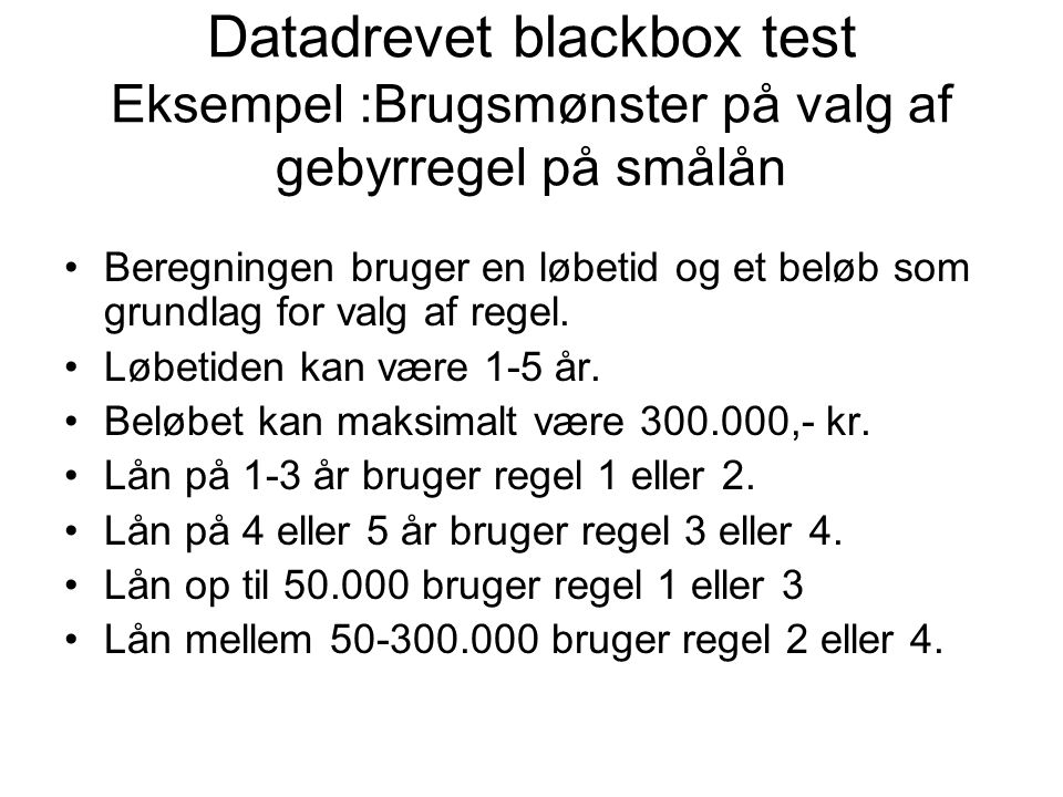 Datadrevet blackbox test Eksempel :Brugsmønster på valg af gebyrregel på smålån