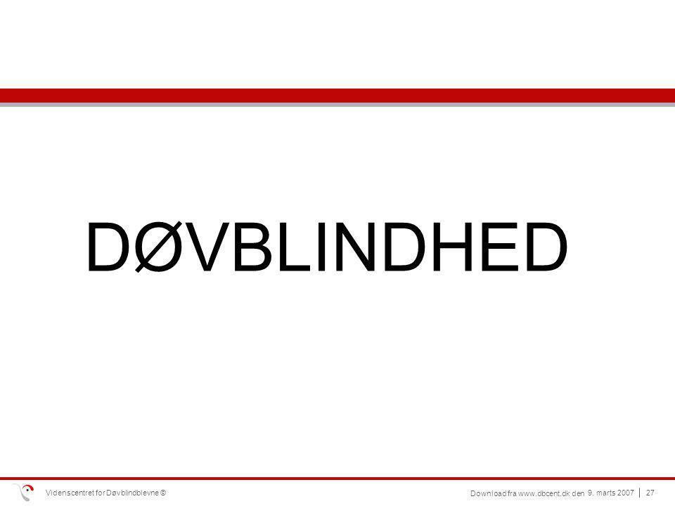 DØVBLINDHED Videnscentret for Døvblindblevne © 9. marts 2007
