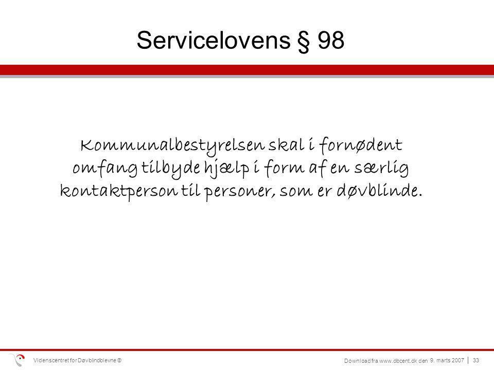 Servicelovens § 98 Kommunalbestyrelsen skal i fornødent omfang tilbyde hjælp i form af en særlig kontaktperson til personer, som er døvblinde.