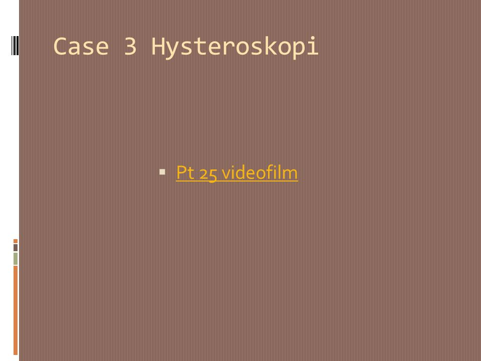 Case 3 Hysteroskopi Pt 25 videofilm