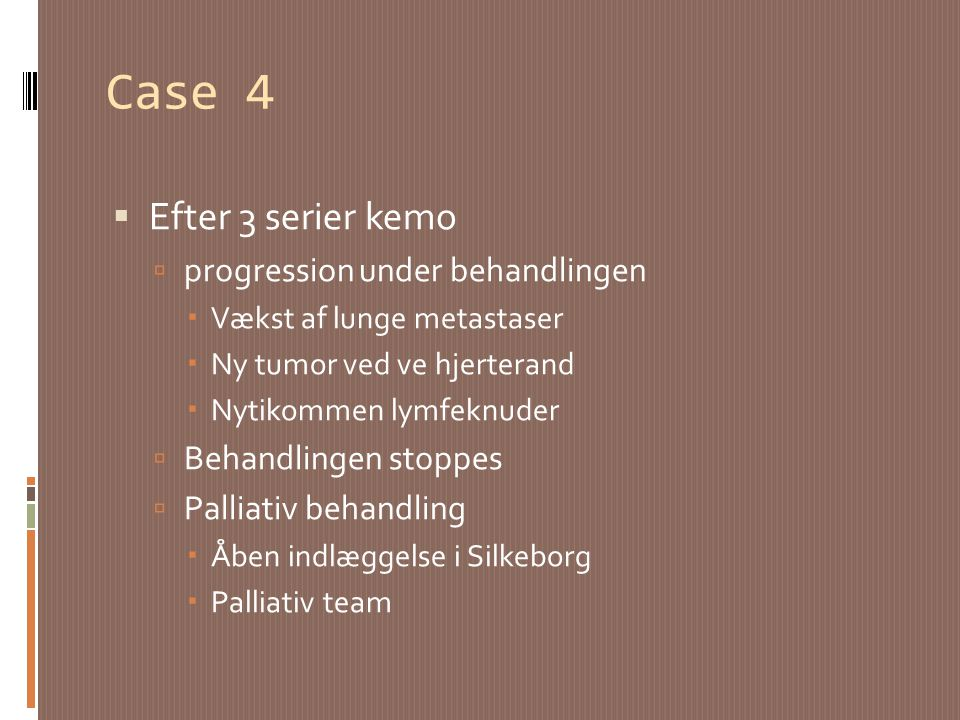 Case 4 Efter 3 serier kemo progression under behandlingen