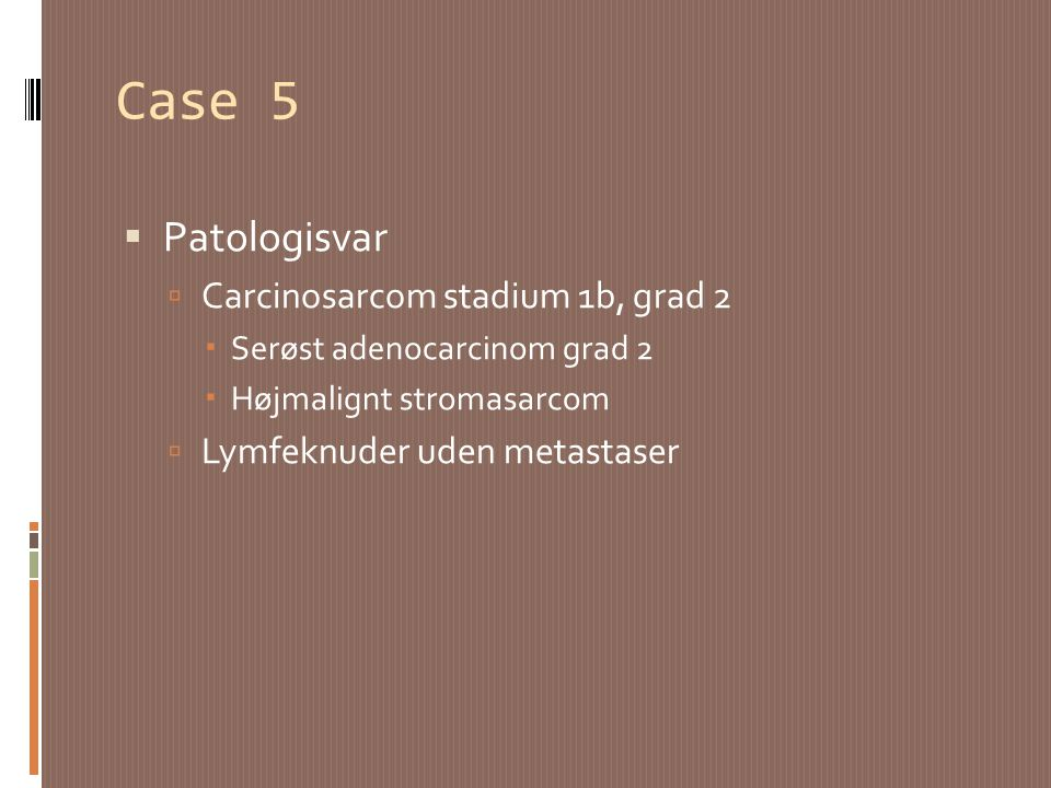 Case 5 Patologisvar Carcinosarcom stadium 1b, grad 2