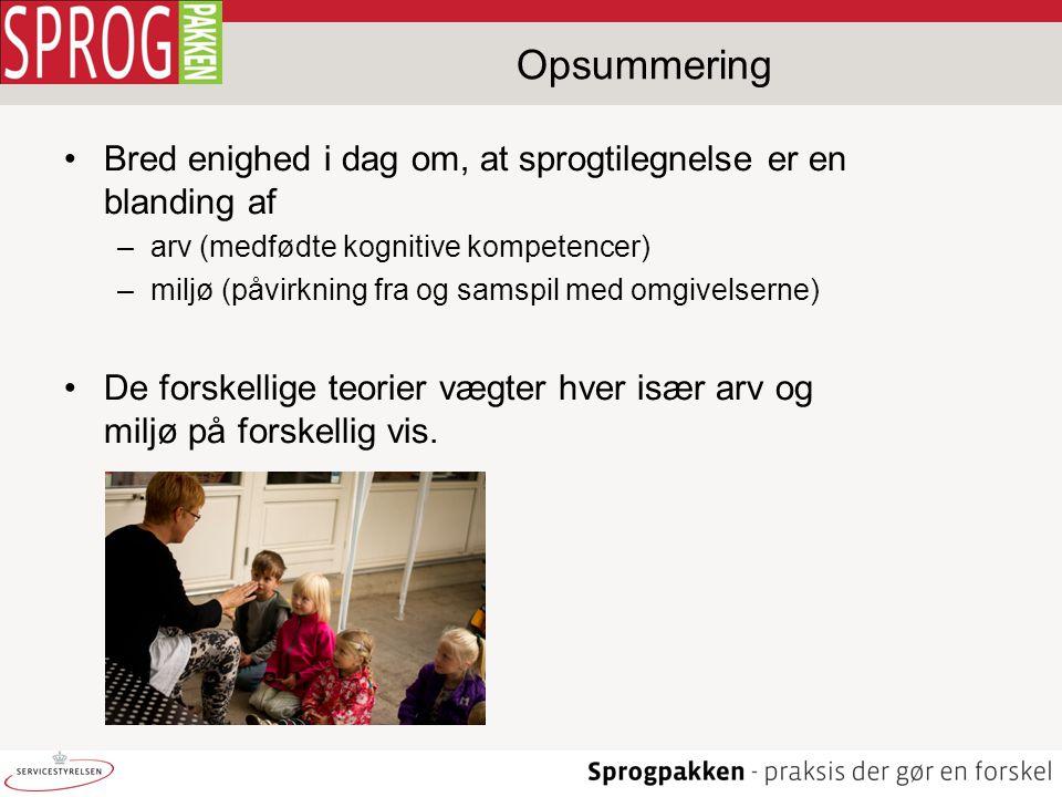Opsummering Bred enighed i dag om, at sprogtilegnelse er en blanding af. arv (medfødte kognitive kompetencer)