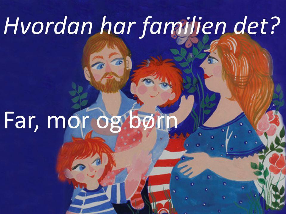 Hvordan har familien det
