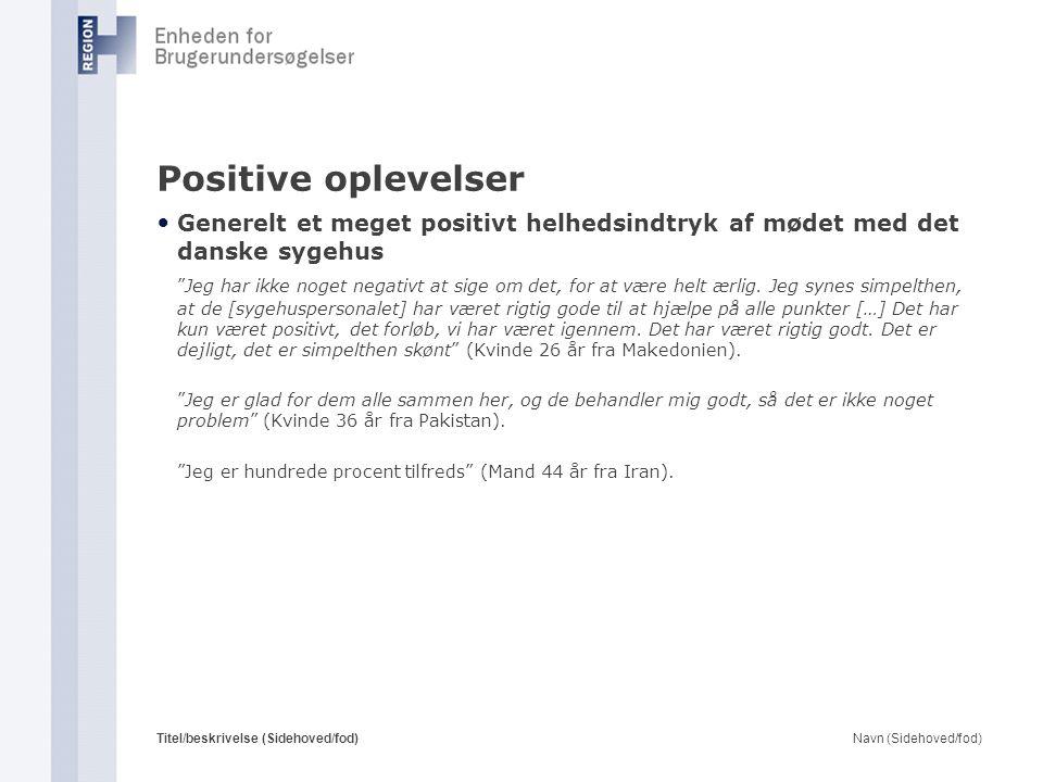 Positive oplevelser Generelt et meget positivt helhedsindtryk af mødet med det danske sygehus.