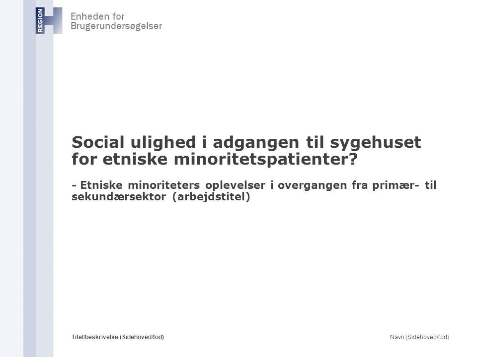 Social ulighed i adgangen til sygehuset for etniske minoritetspatienter - Etniske minoriteters oplevelser i overgangen fra primær- til sekundærsektor (arbejdstitel)