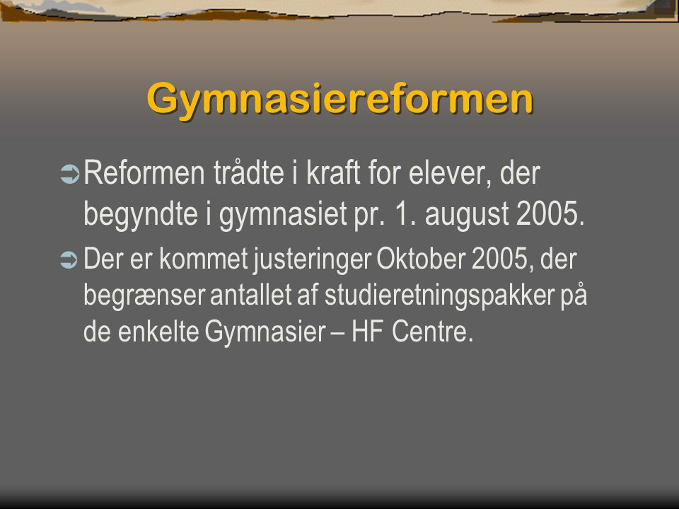 Gymnasiereformen Reformen trådte i kraft for elever, der begyndte i gymnasiet pr. 1. august 2005.