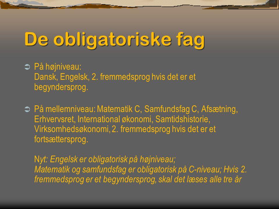 De obligatoriske fag På højniveau: Dansk, Engelsk, 2. fremmedsprog hvis det er et begyndersprog.
