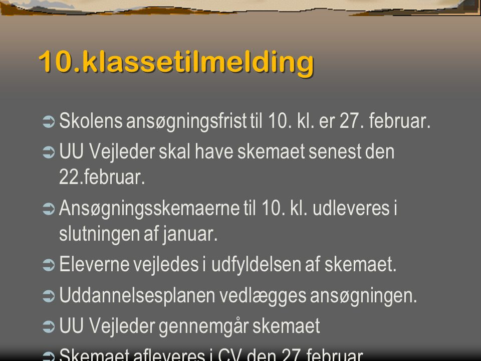 10.klassetilmelding Skolens ansøgningsfrist til 10. kl. er 27. februar. UU Vejleder skal have skemaet senest den 22.februar.