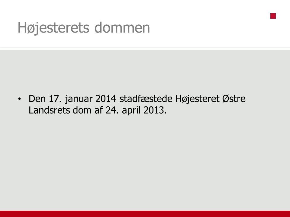 Højesterets dommen Den 17. januar 2014 stadfæstede Højesteret Østre Landsrets dom af 24.