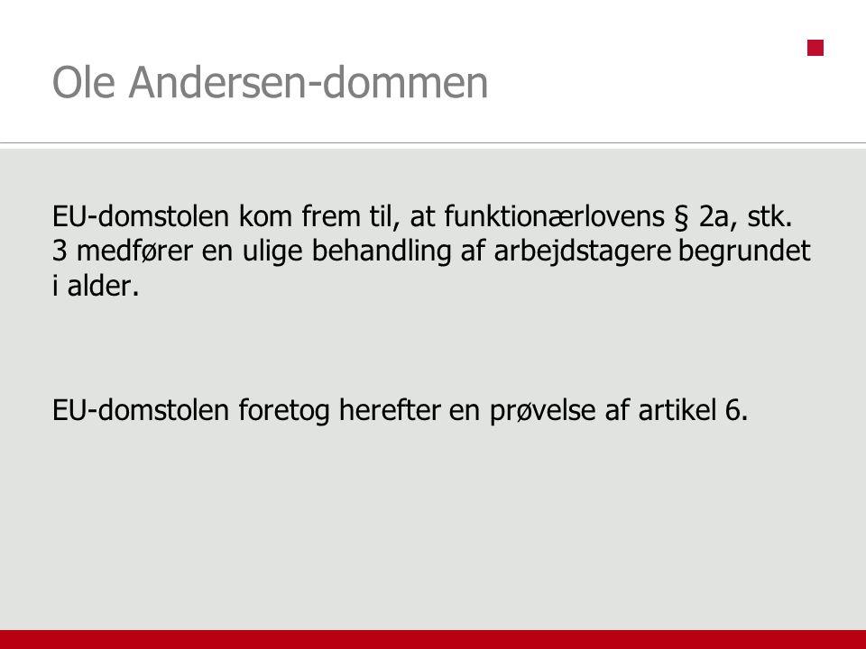 Ole Andersen-dommen EU-domstolen kom frem til, at funktionærlovens § 2a, stk. 3 medfører en ulige behandling af arbejdstagere begrundet i alder.