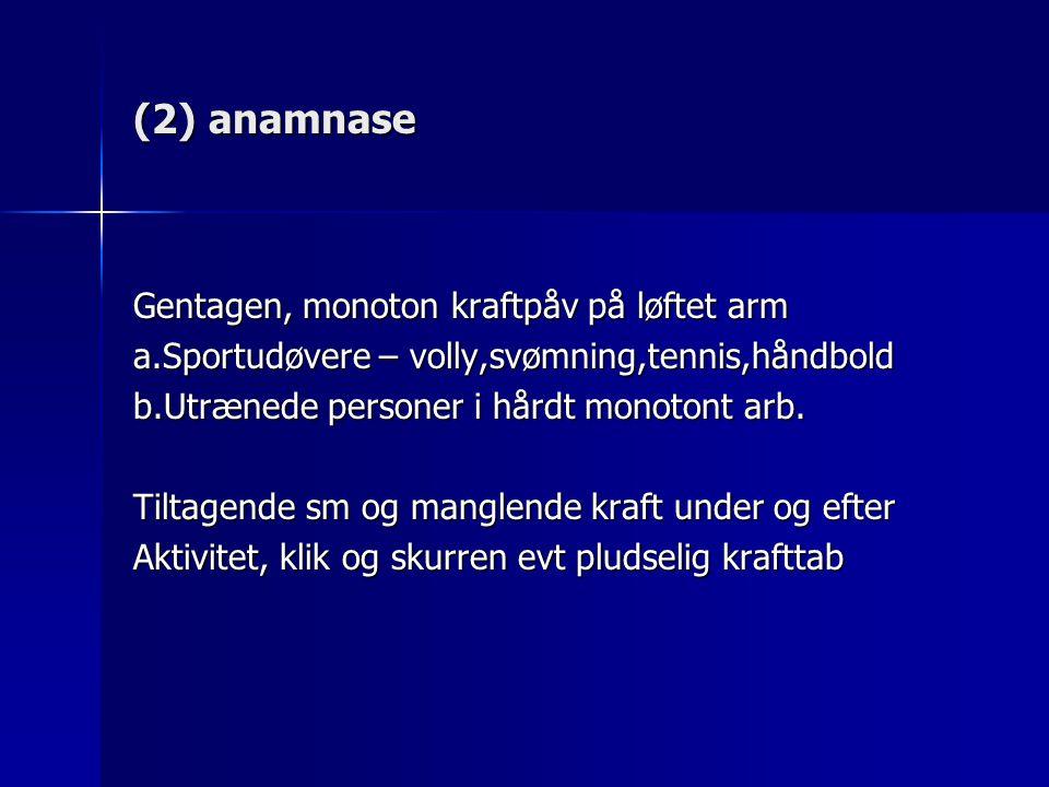 (2) anamnase Gentagen, monoton kraftpåv på løftet arm