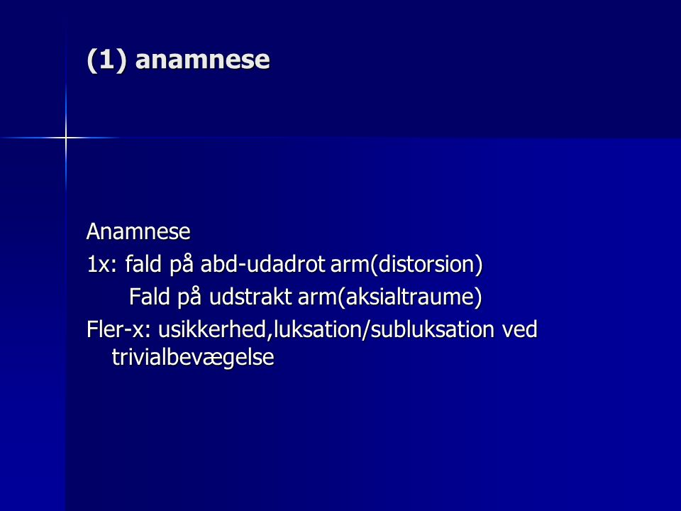 (1) anamnese Anamnese 1x: fald på abd-udadrot arm(distorsion)
