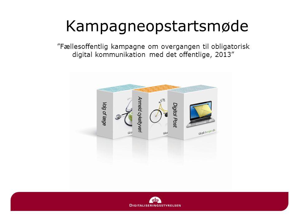 Kampagneopstartsmøde Fællesoffentlig kampagne om overgangen til obligatorisk digital kommunikation med det offentlige, 2013