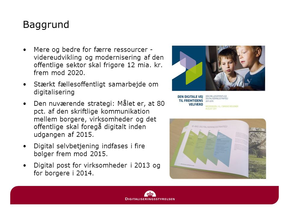 Baggrund Mere og bedre for færre ressourcer - videreudvikling og modernisering af den offentlige sektor skal frigøre 12 mia. kr. frem mod 2020.