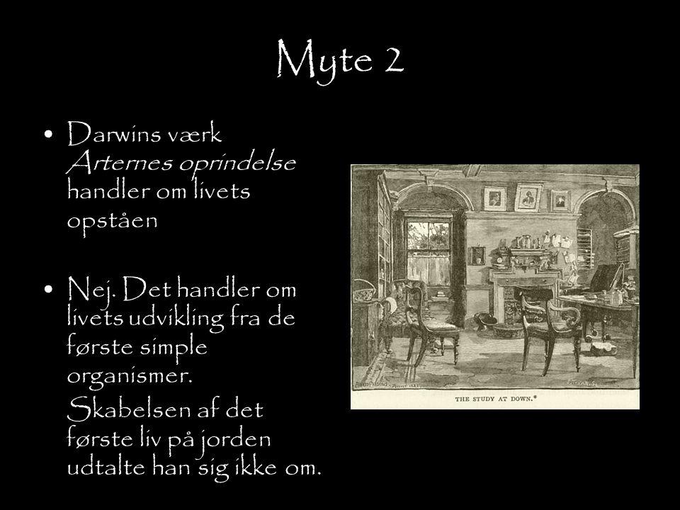 Myte 2 Darwins værk Arternes oprindelse handler om livets opståen