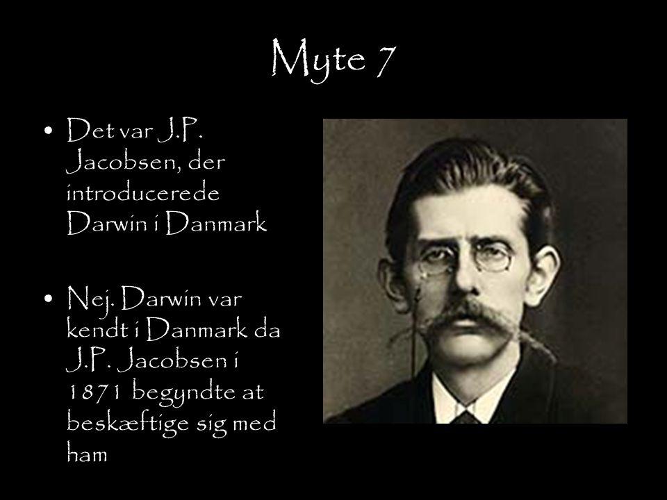Myte 7 Det var J.P. Jacobsen, der introducerede Darwin i Danmark
