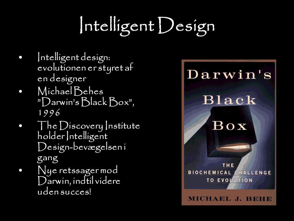 Intelligent Design Intelligent design: evolutionen er styret af en designer. Michael Behes Darwin's Black Box , 1996.