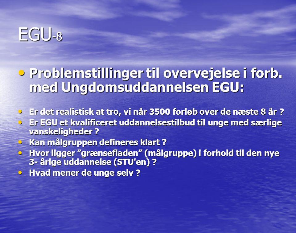 EGU-8 Problemstillinger til overvejelse i forb. med Ungdomsuddannelsen EGU: Er det realistisk at tro, vi når 3500 forløb over de næste 8 år