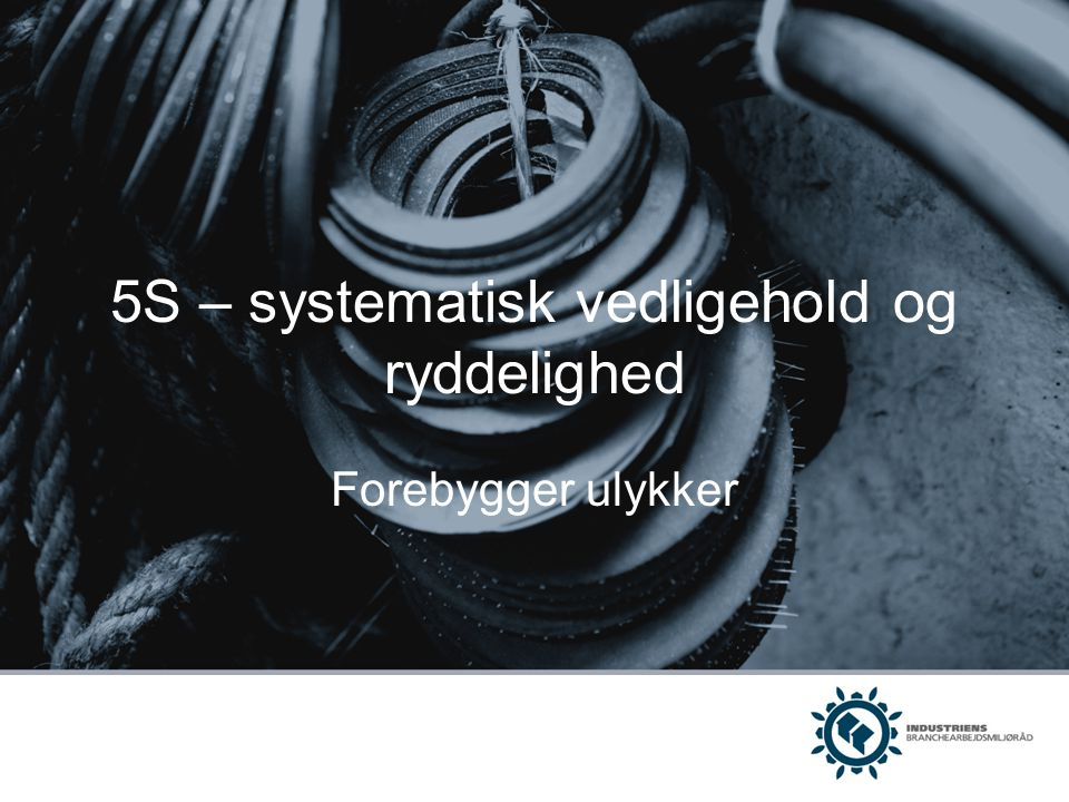 5S – systematisk vedligehold og ryddelighed