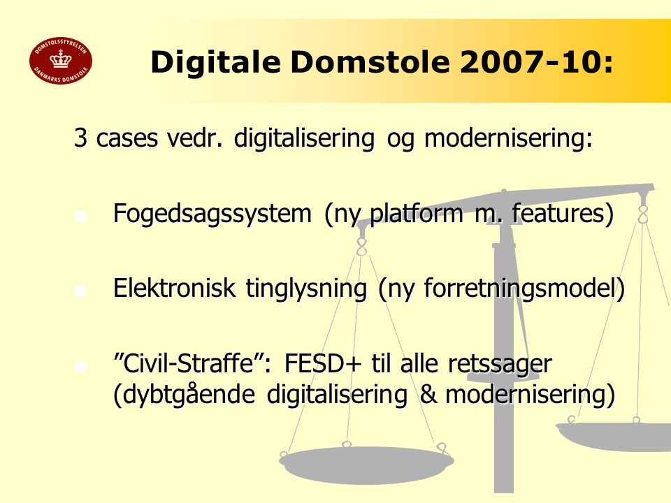 Digitale Domstole 2007-10: 3 cases vedr. digitalisering og modernisering: Fogedsagssystem (ny platform m. features)