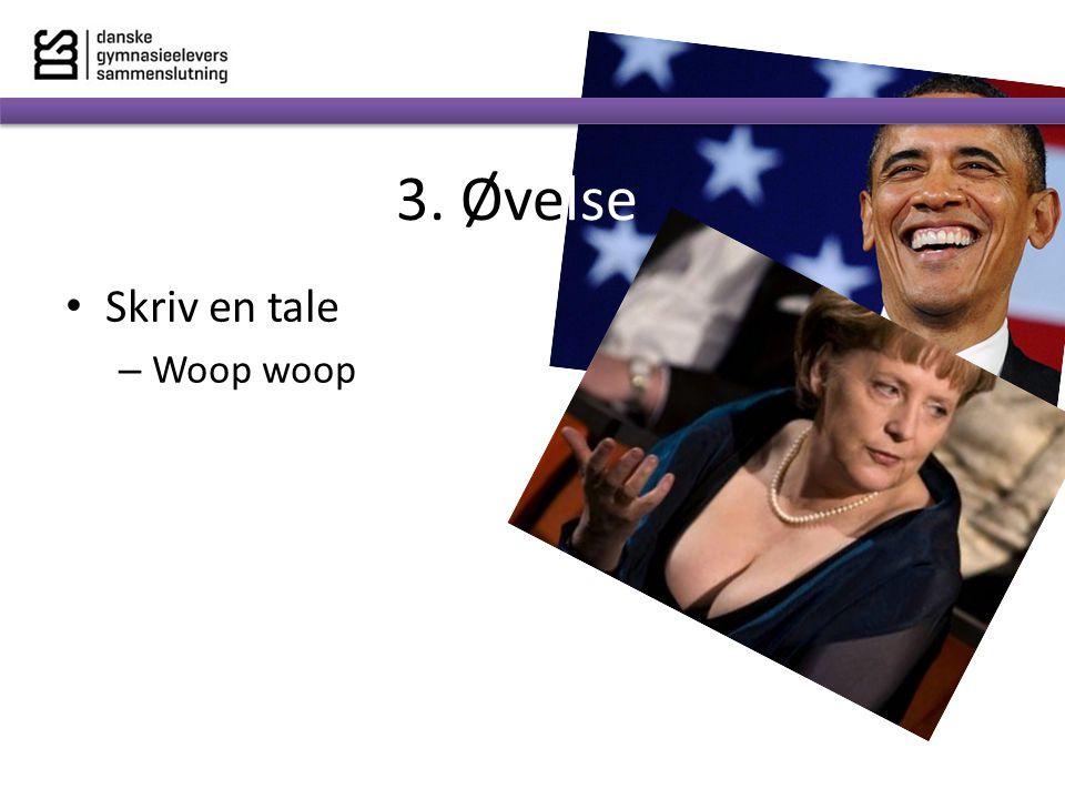 3. Øvelse Skriv en tale Woop woop