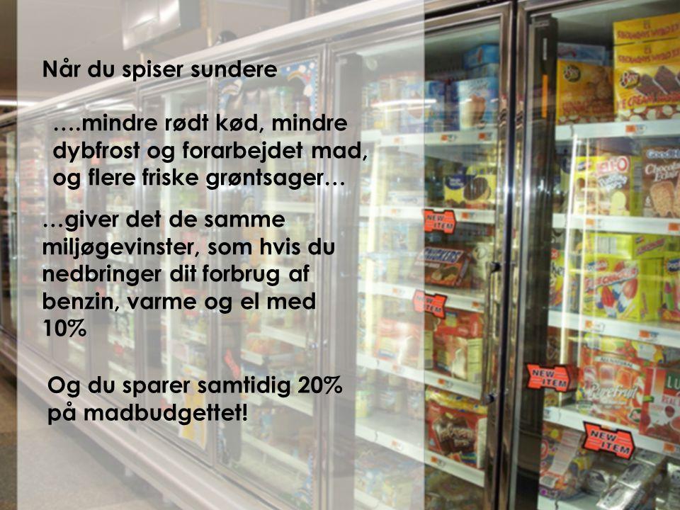 Når du spiser sundere ….mindre rødt kød, mindre dybfrost og forarbejdet mad, og flere friske grøntsager…