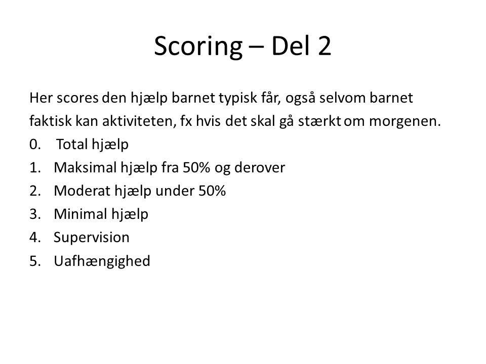 Scoring – Del 2 Her scores den hjælp barnet typisk får, også selvom barnet. faktisk kan aktiviteten, fx hvis det skal gå stærkt om morgenen.
