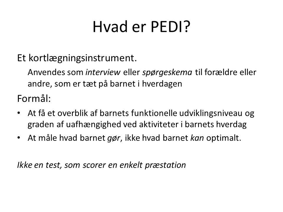 Hvad er PEDI Et kortlægningsinstrument. Formål: