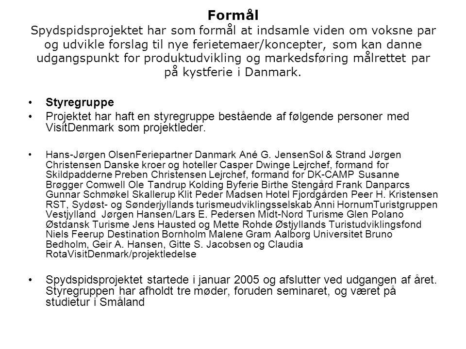 Formål Spydspidsprojektet har som formål at indsamle viden om voksne par og udvikle forslag til nye ferietemaer/koncepter, som kan danne udgangspunkt for produktudvikling og markedsføring målrettet par på kystferie i Danmark.