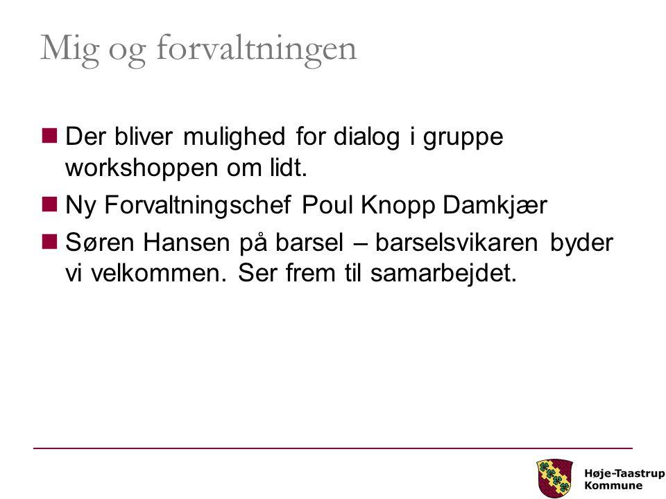 Mig og forvaltningen Der bliver mulighed for dialog i gruppe workshoppen om lidt. Ny Forvaltningschef Poul Knopp Damkjær.