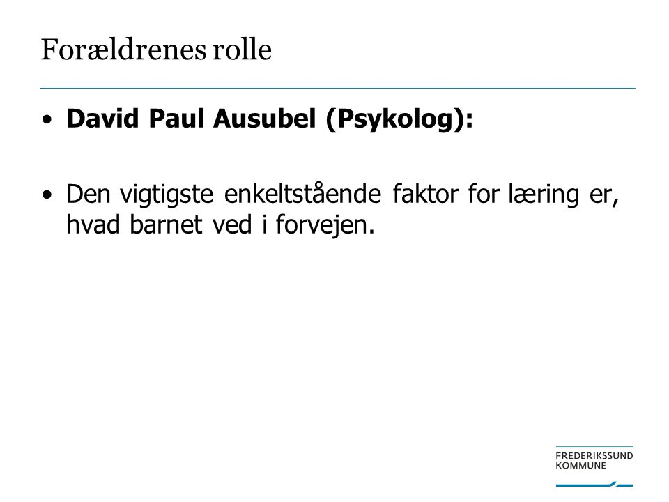 Forældrenes rolle David Paul Ausubel (Psykolog):