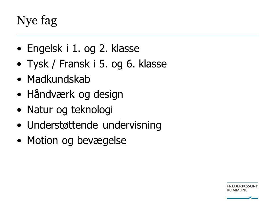 Nye fag Engelsk i 1. og 2. klasse Tysk / Fransk i 5. og 6. klasse