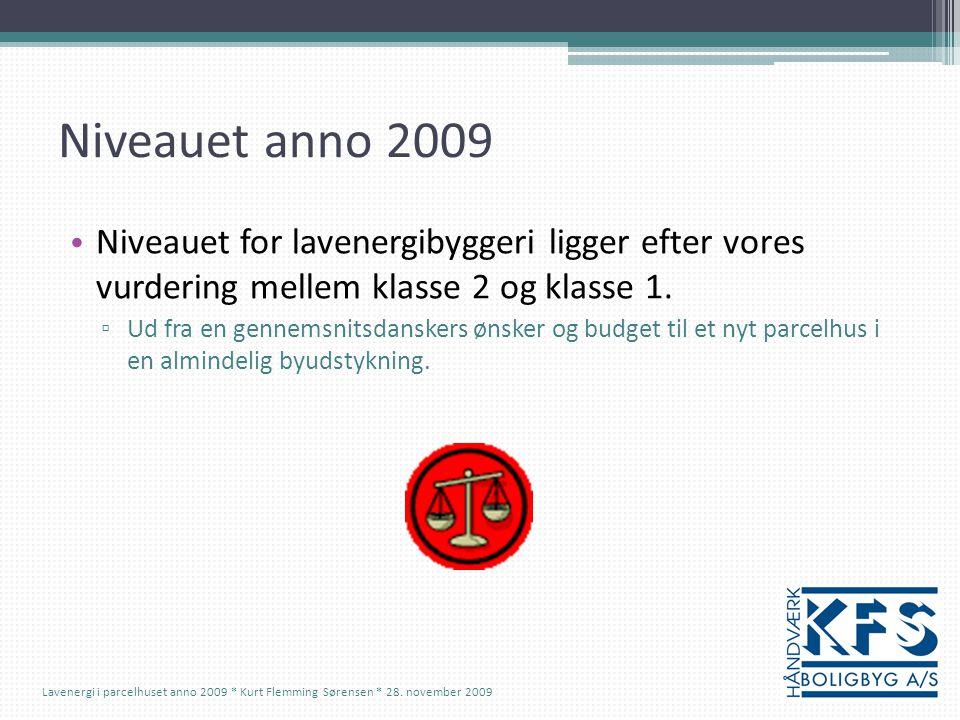 Niveauet anno 2009 Niveauet for lavenergibyggeri ligger efter vores vurdering mellem klasse 2 og klasse 1.