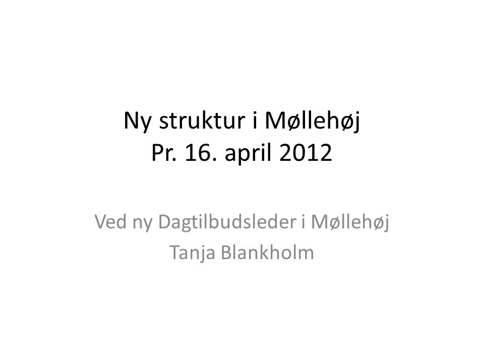 Ny struktur i Møllehøj Pr. 16. april 2012