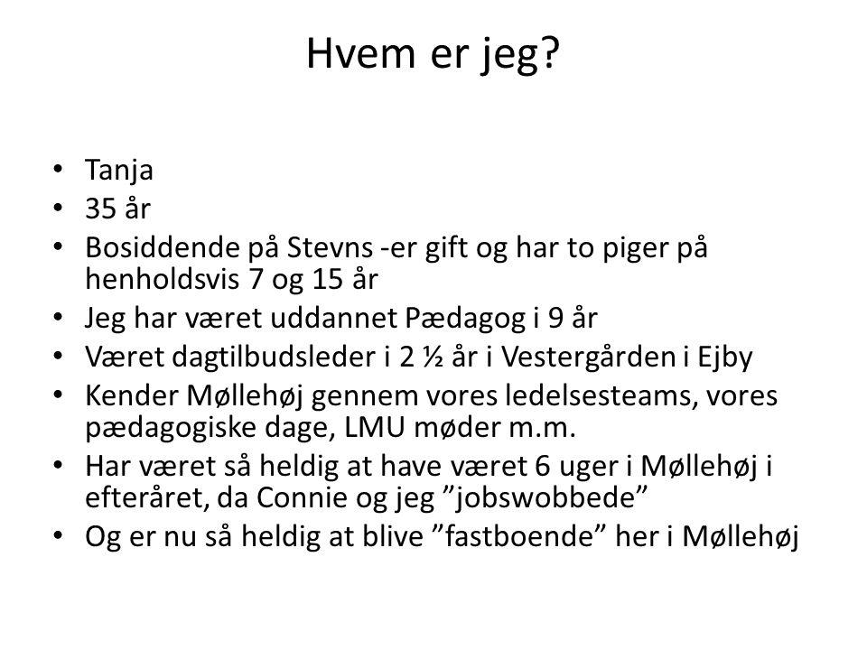 Hvem er jeg Tanja. 35 år. Bosiddende på Stevns -er gift og har to piger på henholdsvis 7 og 15 år.