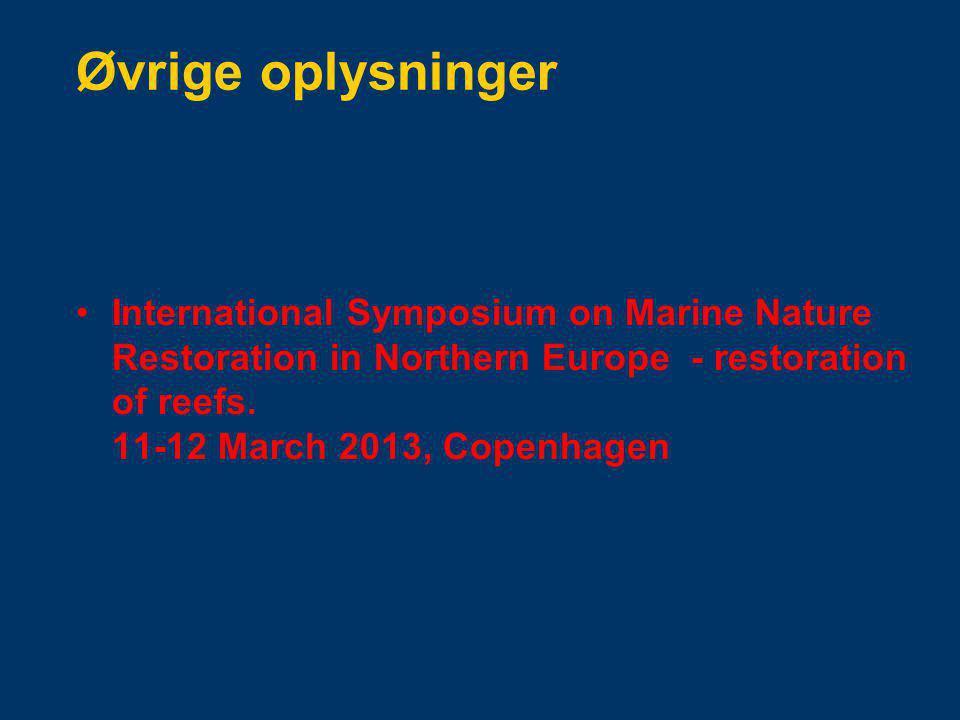 Øvrige oplysninger International Symposium on Marine Nature Restoration in Northern Europe - restoration of reefs.