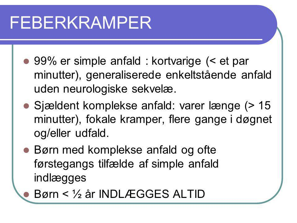 FEBERKRAMPER 99% er simple anfald : kortvarige (< et par minutter), generaliserede enkeltstående anfald uden neurologiske sekvelæ.